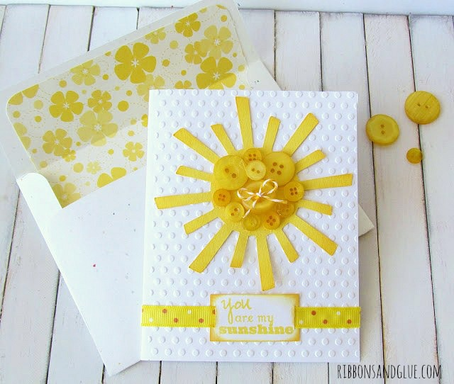 You are my Sunshine Card made with Cricut.  Just add pretty yellow buttons in the center of a die cut Sun to brighten anyone's day.