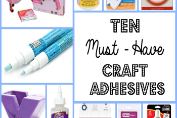 10 Adhesives Every Crafter Should Have