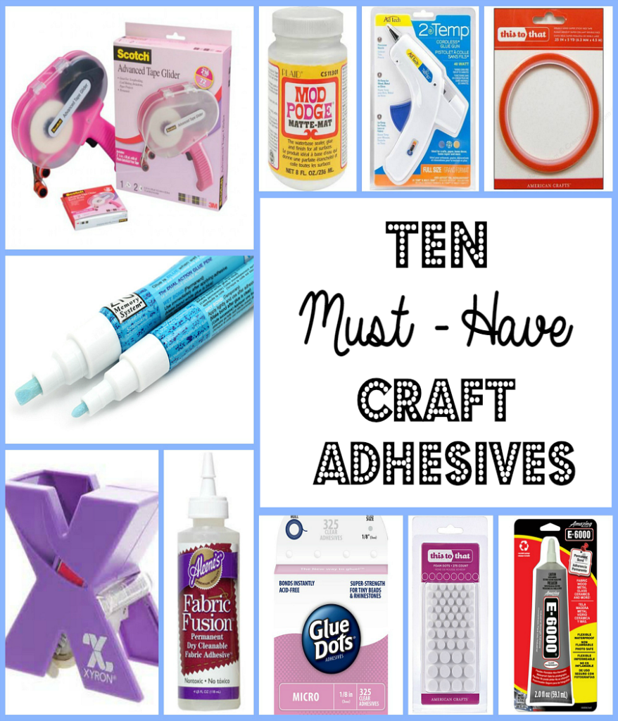 Ten Must- Have Craft Adhesives that every Crafter should own and examples on how to use them.