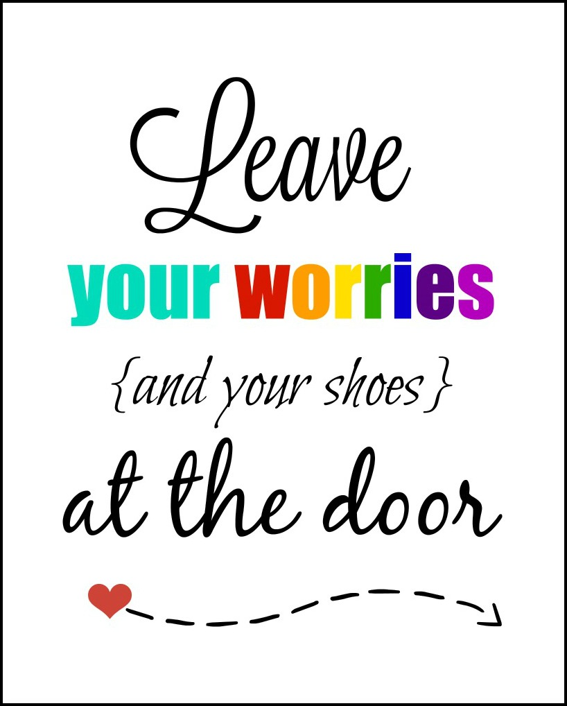 Leave your Worries and Shoes at the door Printable. Perfect way to remind guest about the No Shoes on the carpet rule.